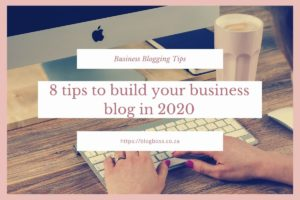 8 tips to build your business blog in 2020