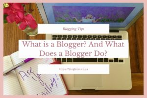 What is a Blogger? And What Does a Blogger Do?