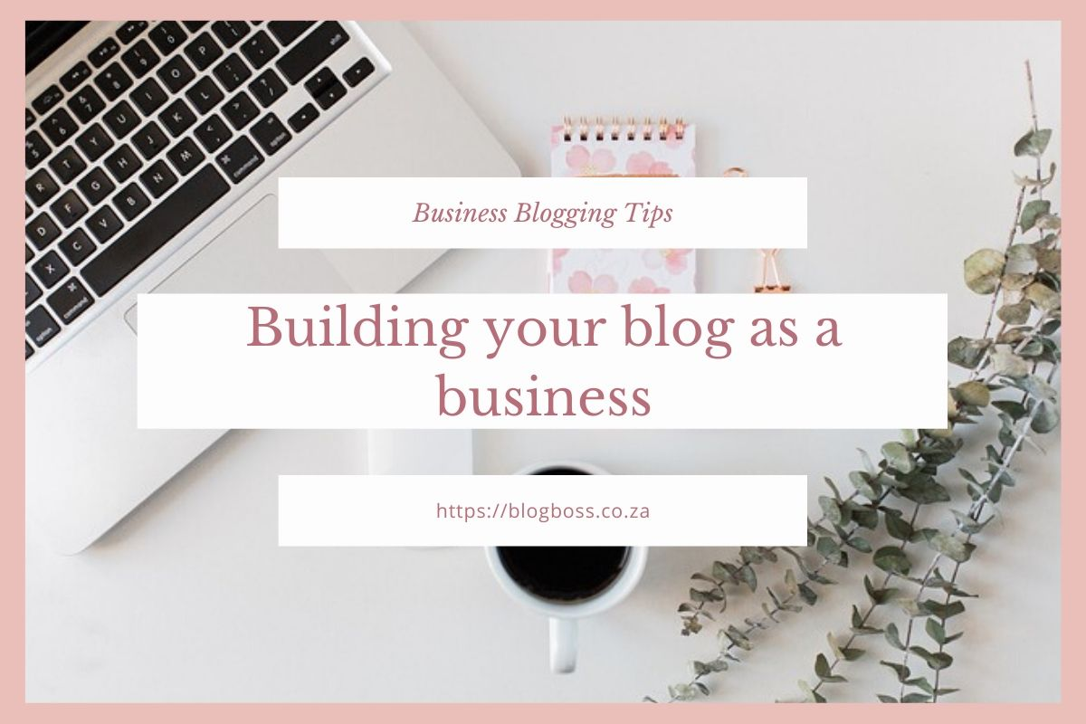 Building your blog as a business