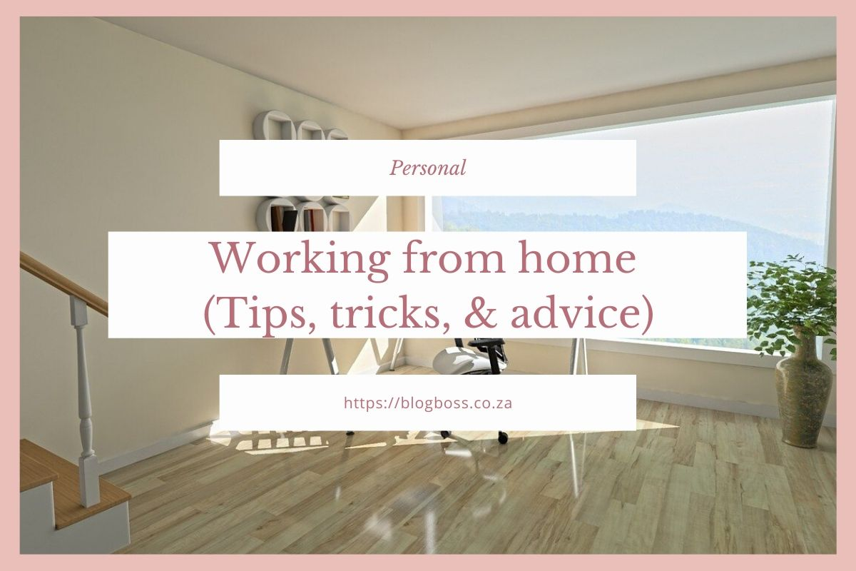 Working from home (Tips, tricks, & advice)