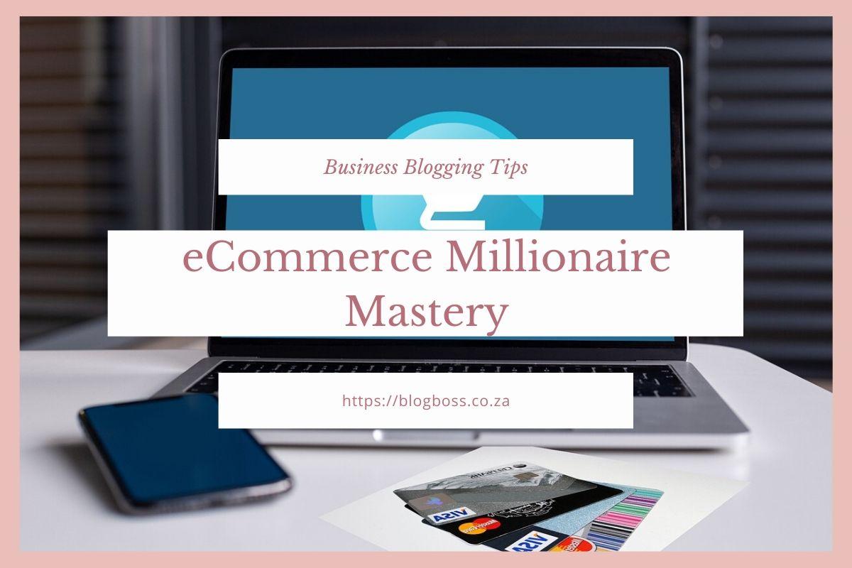eCommerce Millionaire  Mastery