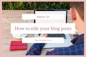 How to edit your blog posts | 10 Tips for bloggers
